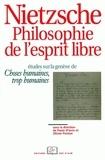 Paolo D'Iorio et Olivier Ponton - Nietzsche philosophie de l'esprit libre - Etudes sur la genèse de Choses humaines, trop humaines.