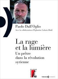 Paolo Dall'Oglio - La rage et la lumière - Un prêtre dans la révolution syrienne.