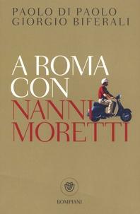 Paolo Di Paolo et Giorgio Biferali - A Roma con Nanni Moretti.