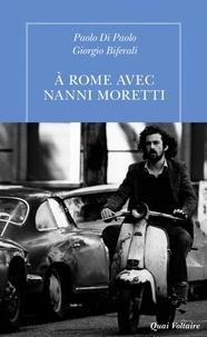 Paolo Di Paolo et Giorgio Biferali - A Rome avec Nanni Moretti.