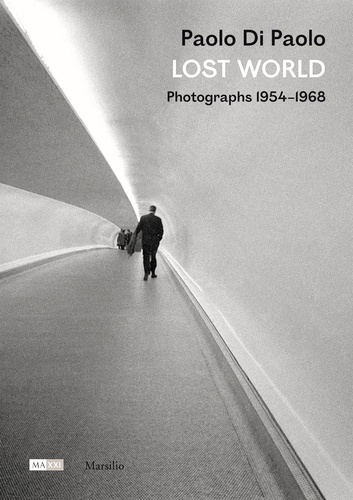 Paolo Di Paolo - Lost world - Photographs 1954-1968.