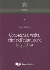 Paolo Ernesto Balboni - Conoscenza, verità, etica nell'educazione linguistica.