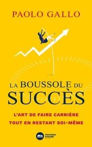 Paolo Gallo - La boussole du succès - L'art de faire carrière tout en restant soi-même.