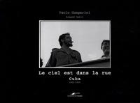 Paolo Gasparini - Le ciel est dans la rue - Cuba 1962-1965.