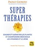 Paolo Giordo - Superthérapies - Soigner et guérir par les plantes et les champignons médicinaux, les vitamines et le jeûne.