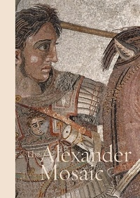 Paolo Giulierini et Valeria Sampaolo - La mosaïque d'Alexandre.
