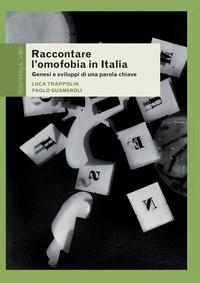 Paolo Gusmeroli et Luca Trappolin - Raccontare l'omofobia in Italia - Genesi e sviluppi di una parola chiave.