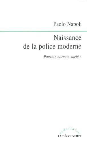 Naissance de la police moderne. Pouvoirs, normes, société