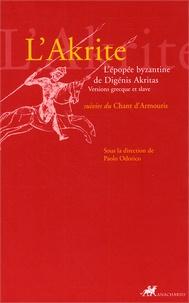 Paolo Odorico et Jean-Pierre Arrignon - L'Akrite - L'épopée byzantine de Digénis Akritas suivies du Chant d'Armouris. Versions grecque et slave.