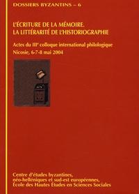 Paolo Odorico et Panagiotis Agapitos - L'écriture de la mémoire : la littérarité de l'historiographie - Actes du 3e colloque international philologique, Nicosie, 6-7-8 mai 2004.