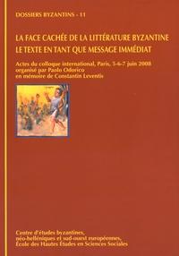 Paolo Odorico - La face cachée de la littérature byzantine, le texte en tant que message immédiat - Actes du colloque international, Paris, 5-6-7 juin 2008 en mémoire de Constantin Leventis.