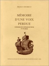 Paolo Odorico - Mémoire d'une voix perdue. - le cartulaire de la métropole de Serrès, 17e-19e siècles.