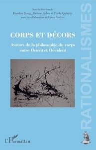 Paolo Quintili et Jérôme Lèbre - Corps et décors - Avatars de la philosophie du corps entre Orient et Occident.