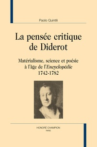 Paolo Quintili - La pensée critique de Diderot - Matérialisme, science et poésie à l'âge de l'Encyclopédie (1742-1782).