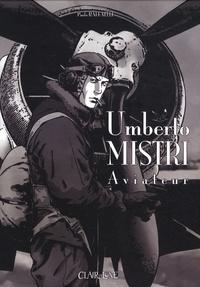 Paolo Raffaelli - Umberto Mistri aviateur Tome 1 : La guerre, l'amour, les souvenirs.
