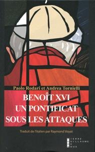 Paolo Rodari et Andrea Tornielli - Benoît XVI - Un pontificat sous les attaques.