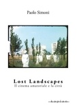 Paolo Simoni - Lost Landscapes - Il cinema amatoriale e la città.
