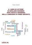 Paolo Vanoli - Il 'Libro di lettere' di Girolamo Borsieri - Arte antica e moderna nella Lombardia di primo Seicento.