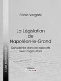 Paolo Vergani et  Ligaran - La Législation de Napoléon-le-Grand - Considérée dans ses rapports avec l'agriculture.