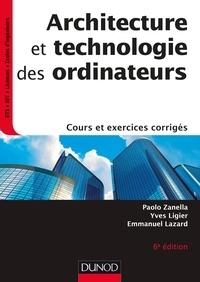 Paolo Zanella et Yves Ligier - Architecture et technologie des ordinateurs - 6e éd. - Cours et exercices corrigés.
