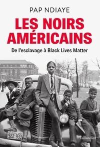 Pap Ndiaye - Les noirs Américains - De l'esclavage à Black Lives Matter.