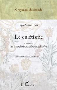 Papa Assane Diouf - Le quiétisme - Doctrine de la confrérie musulmane tidjaniya.