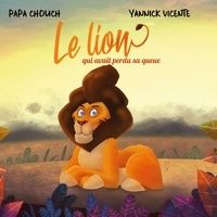 Papa Chouch et Yannick Vicente - Le lion qui avait perdu sa queue.