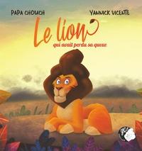 Papa Chouch et Yannick Vicente - Le lion qui avait perdu sa queue.