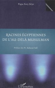 Papa Fari Seye - Racines égyptiennes de l'au-delà musulman.