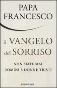 Papa Francesco et  Franziskus I. - Il vangelo del sorriso - NON SIATE MAI UOMINI E DONNE TRISTI.