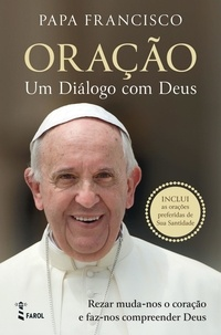 Papa Francisco - Oração - Um Diálogo com Deus.