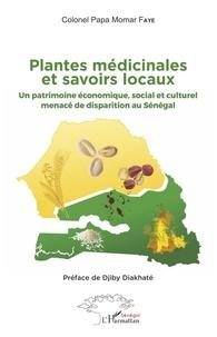 Plantes médicinales et savoirs locaux - Un patrimoine économique, social et culturel menacé de disparition au Sénégal.pdf