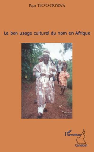 Papa Tso'o-Ngwa'a - Le bon usage culturel du nom en Afrique.