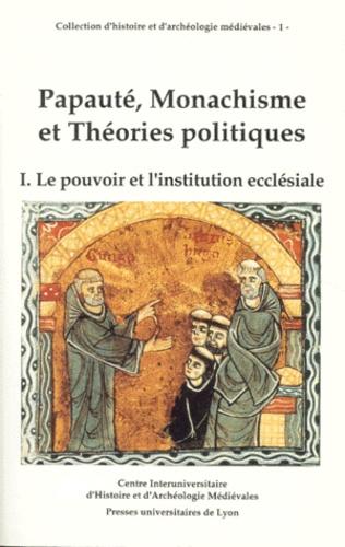 PAPAUTE, MONACHISME ET THEORIES POLITIQUES. Tome 1, le pouvoir et l'institution ecclésiale