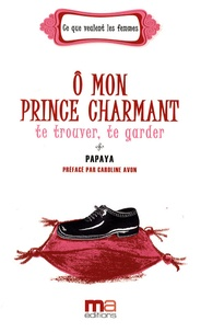 Papaya - O mon prince charmant : te trouver, te garder.