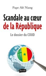 Ebook nl téléchargement gratuit Scandale au coeur de la République  - Le dossier du COUD 9791030203233 par Pape Alé Niang
