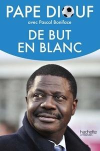 Pape Diouf et Pascal Boniface - De but en blanc.