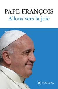 PAPE FRANÇOIS - Allons vers la joie - La raison de notre espérance.