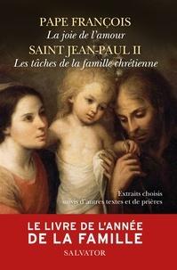 PAPE FRANÇOIS et  Jean-Paul II - La joie de l'amour ; Les tâches de la famille chrétienne - Extraits choisis suivis de Autres textes et prières.