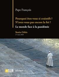 PAPE FRANÇOIS - Pourquoi êtes-vous si craintifs ? N'avez-vous pas encore la foi ? - Le monde face à la pandémie.