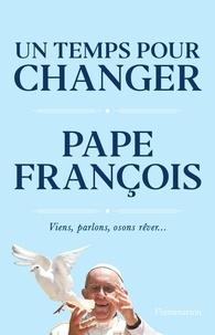 PAPE FRANÇOIS - Un temps pour changer.