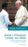 Pape François - Aimer l'étranger comme soi-même.