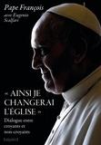 """Pape François et Eugenio Scalfari - """"Ainsi je changerai l'Eglise"""" - Dialogue entre croyants et non-croyants."""