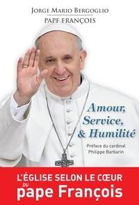 Pape François - Amour, Service et Humilité - L'Église selon le cœur du pape François.
