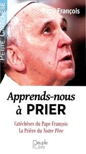 Pape François - Apprends-nous à prier - Méditations autour de la prière du Notre Père.