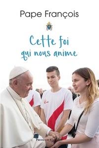 Pape François et  Pape François - Cette foi qui nous anime.