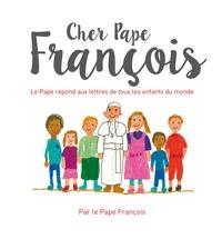 Cher pape Francois- Le pape François répond aux questions de tous les enfants du monde -  Pape François pdf epub