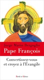 Pape François - Convertissez-vous et croyez à l'Evangile.