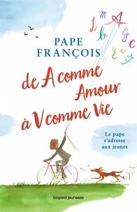 Pape François - De A comme Amour à V comme Vie - Le pape s'adresse aux jeunes.