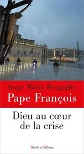 Pape François - Dieu au coeur de la crise.